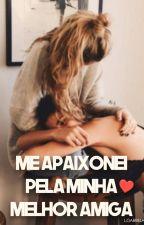 Me apaixonei pela minha melhor amiga by LaraGabriella4