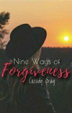 Nine Ways of Forgiveness by CassidyGray1