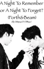 A Night To Remember or A Night To Forget? {Forth&Beam} by Nahjay13