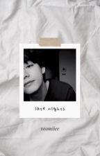 late nights | book 1 by yoomiiee
