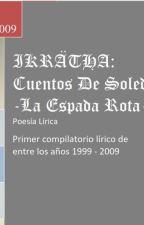 IKRÄTHA: Cuentos De Soledad I -La Espada Rota- by Jaherus
