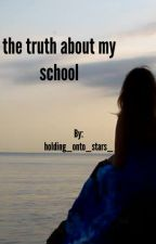 the truth about my school (a multi-chapter drama story) by holding_onto_stars_