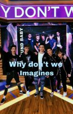 why don't we imagines by whydontwe_itzhel