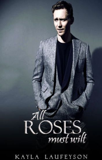 All Roses Must Wilt (a Tom Hiddleston fanfic)