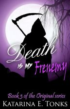 Death Is My Frenemy (Book Three) by katrocks247