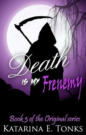 Death Is My Frenemy (Book Three) by katrocks247