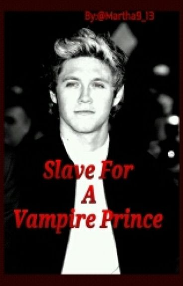 Slave for A Vampire Prince (Niall Horan Fanfiction)