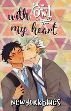 With Owl My Heart [BokuAka] - HAIKYUU by newyorkblues