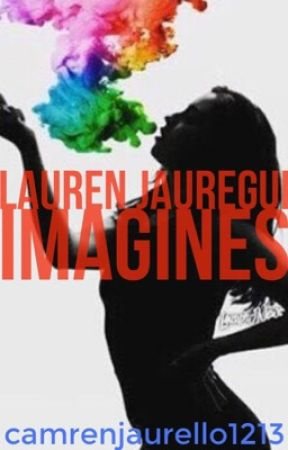 Lauren Jauregui Imagines by camrenjaurello1213
