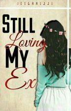 Still Loving My Ex by Jeighn1221