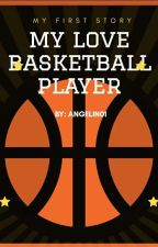 My Love Basketball Player by Angelin01