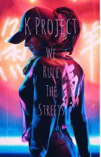 K Project X reader ~Street Queen~ [ EDITING] by WinterWonderlandBTS