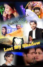 LOST MY SHADOW (Completed)- Abhigya SS By CRAZYMAHIZ...  by crazymahiz
