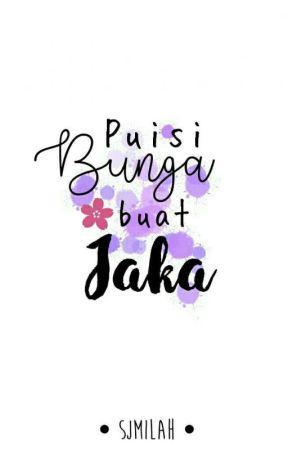 Puisi Bunga buat Jaka by sjmilah_
