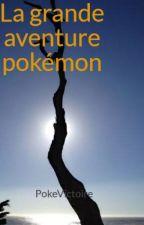 La grande aventure pokémon by PokeVictoire