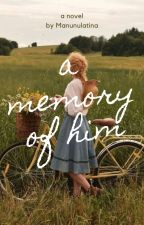 A Memory of Him (TBIH 2) ON HOLD by Manunulatina