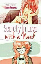 Secretly In Love with a Nerd by SarahAmante