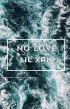 No Love; Lil Xan by bitchimpoppin