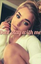 Dont play with me! by please_drama_bitch