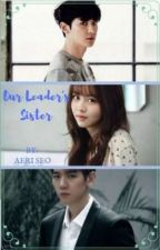 Our Leader's Sister (CHANYEOL) [COMPLETED] by Hellgirl0410