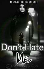 Don't Hate Me (REVISI) by BelaShadiah