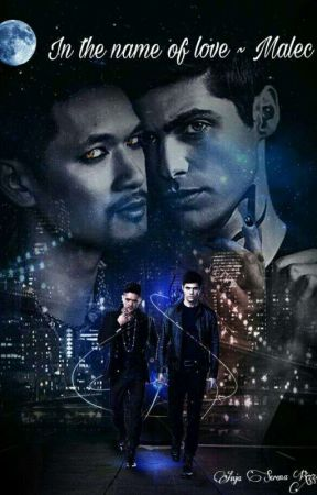 In the name of Love || Malec by serenAnja