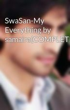 SwaSan-My Everything by samaira(COMPLETED)  by samaira_khan799
