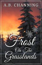 Frost on the Grasslands (Shelha: Book I) ✔ by SmokeAndOranges