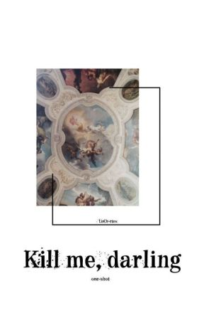 Kill me, darling by LuCe-rtes