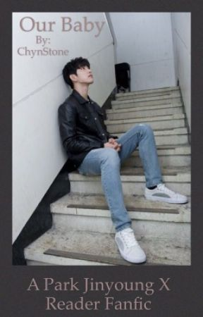 Our Baby - Park Jinyoung X Reader fanfic - Chapter 1 - Wattpad