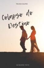 Colapso do Destino by GeiseannePinto