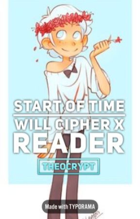Start Of Time [Will Cipher X Reader] by TheoCrypt
