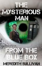 The Mysterious Man From The Blue Box (A Doctor Who Fanfiction) by r0cktheTARDIS