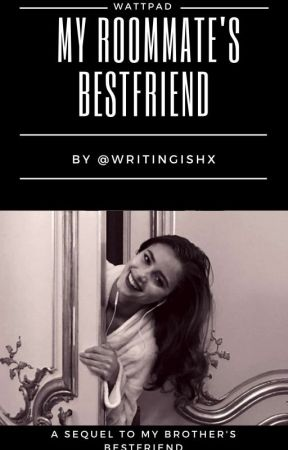 My Roommate's Bestfriend (Sequel To MBBF) by writingishx
