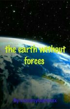 the earth without forces  by xxxamybaesxxx