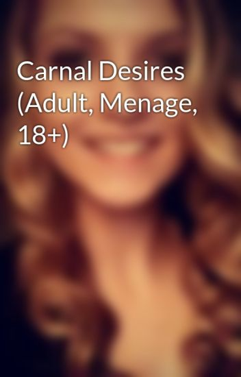 Carnal Desires (Adult, Menage, 18+)