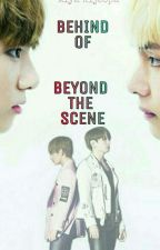 BEHIND - BEYOND THE SCENE. [Taekook] by A_ParallelUniverse