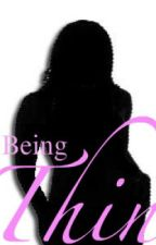 Being Thin by SafeHaven