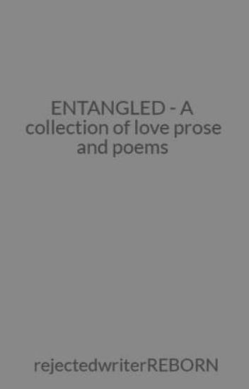 ENTANGLED - A collection of love prose and poems - Lokesh - Wattpad