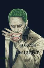 The Jokers daughter by natashaknows2much