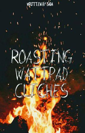Roasting Wattpad Clichés  by __ADaj__
