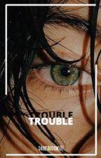 Trouble by darkshadows07