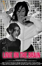 Love On The Brain. [Camren g!p] by edwards_thirlwall03