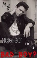 My Neighbor is a Bad Boy? by Theycallusteenagers