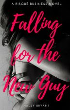 Falling For the New Guy (A Risqué Business Novel) by HaleyBryantXo
