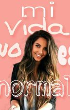 mi vida no es normal by wendyamez