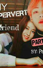 My Pervert Boyfriend (Part 2) by PauuuA