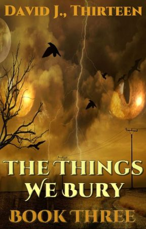 The Things We Bury [Book Three - In Progress] by DavidJThirteen