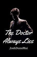 The Doctor Always Lies ( A Doctor Who Fanfic ) {on hold} by JoshDunsMai