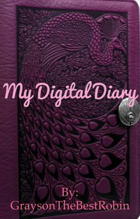 My digital diary  by GraysonTheBestRobin
